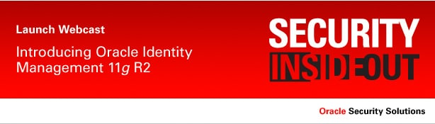 Launch Webcast. Introducing Oracle Identity Management 11g R2.