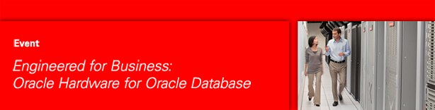 Engineered for Business: Oracle Hardware for Oracle Database
