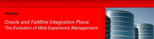 Webcast. Oracle and FatWire Integration Plans: The Evolution of Web Experience Management.