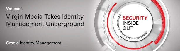 Webcast Virgin Media Takes Identity Management Underground. Oracle Identity Management.
