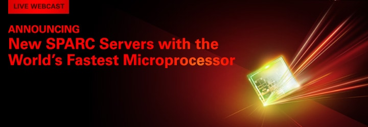 Oracle Live Webcast | Announcing New SPARC Servers with the World's Fastest Microprocessor