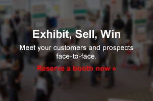 Exhibit, Sell, Win, Meet your customers and prospects face-to-face. Reserve a booth now >>