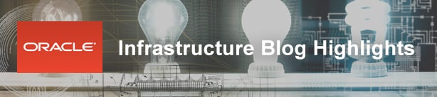 Oracle Infrastructure Blog Highlights