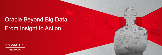 Oracle Beyond Big Data: From Insight to Action