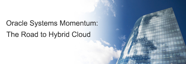 Oracle Systems Momentum: The Road to Hybrid Cloud