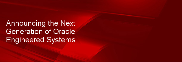 Announcing the Next Generation of Oracle Engineered Systems