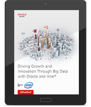 Driving Growth and Innovation Through Big Data with Oracle and Intel