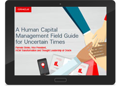 A Human Capital Management Field Guide for Uncertain Times